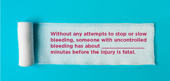 Without any attempts to stop or slow bleeding, someone with uncontrolled bleeding has about ______________ minutes before the injury is fatal.